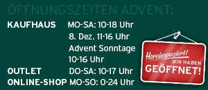 Öffnungszeiten: KAUFHAUS MO-SA 9-18 Uhr, SO & Feiertag 10-16 Uhr (1.5.-1.11., 8.12. & im Advent) – OUTLET DO, FR & SA 10-17 Uhr – ONLINE-SHOP MO-SO 0-24 UHR